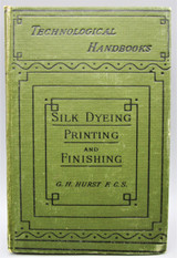 SILK DYEING, PRINTING, AND FINISHING, by George H. Hurst - 1892 [1st Ed]
