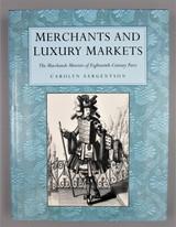 MERCHANTS & LUXURY MARKETS: 18th C Paris, by Carolyn Sargentson - 1996