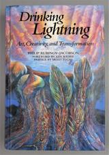 DRINKING LIGHTNING: ART, CREATIVITY, AND TRANSFORMATION, by Philip Rubinov-Jacobson - 2004 [Signed]