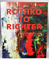 ROTHKO TO RICHTER, by Kelly Baum - 2014 [1st Ed]