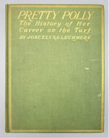 PRETTY POLLY: THE HISTORY OF HER CAREER ON THE TURF, by Joscelyne Lechmere - 1907[1st Ed]