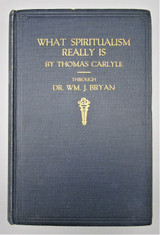 WHAT SPIRITUALISM REALLY IS BY THOMAS CARLYLE, by Dr. Wm J. Bryan - 1920