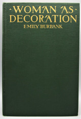 WOMAN AS DECORATION, by Emily Burbank - 1917 [1st Ed]
