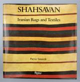 SHAHSAVAN: IRANIAN RUGS AND TEXTILES, by Parviz Tanavoli - 1985