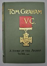 TOM GRAHAM V.C.: A TALE OF THE AFGHAN WAR, by William Johnston - 1900