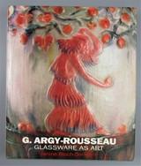 G. ARGY-ROUSSEAU: GLASSWARE AS ART, by Janine Bloch-Dermant - 1991