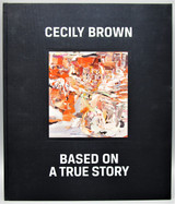 CECILY BROWN: BASED ON A TRUE STORY - 2010