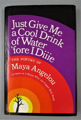 JUST GIVE ME A COOL DRINK OF WATER 'FORE I DIIIE, by Maya Angelou - 1971 [1st Ed, Signed]