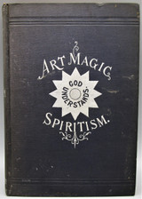 ART MAGIC, OR MUNDANE, SUB-MUNDANE AND SUPER-MUNDANE SPIRITISM, by William Britten - 1909