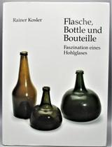 FLASCHE, BOTTLE UND BOUTEILLE, by Rainer Kosler - 1998 [1st Ed]