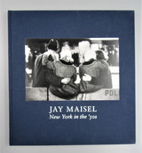 JAY MAISEL: NEW YORK IN THE '50S, by Jay Maisel - 2014 [Signed, 1st Ed]