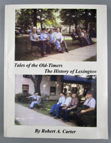 TALES OF THE OLD-TIMERS: THE HISTORY OF LEXINGTON, by Robert A. Carter - 2007 [1st Ed]