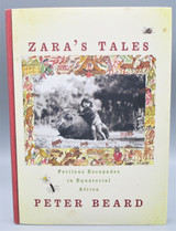 ZARA'S TALES: Perilous Escapades In Equatorial Africa, by Peter Beard - 2004 [Signed & Enhanced 1st Ed]