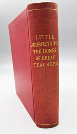 LITTLE JOURNEYS TO THE HOMES OF GREAT TEACHERS, by Elbert Hubbard 1908