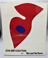 JEAN ARP SCULPTURE: HIS LAST TEN YEARS, by Eduard Trier - 1968