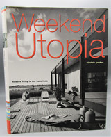 WEEKEND UTOPIA: MODERN LIVING IN THE HAMPTONS, by Alastair Gordon - 2001