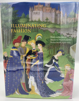 ILLUMINATING FASHION: DRESS IN THE ART OF MEDIEVAL FRANCE AND THE NETHERLANDS, by Anne H. van Buren [2011]