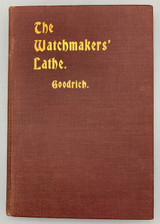 THE WATCHMAKERS' LATHE: IT'S USE AND ABUSE, by Ward L. Goodrich, 1903