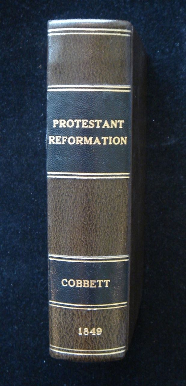A HISTORY OF THE PROTESTANT REFORMATION, by William Cobbett 1849