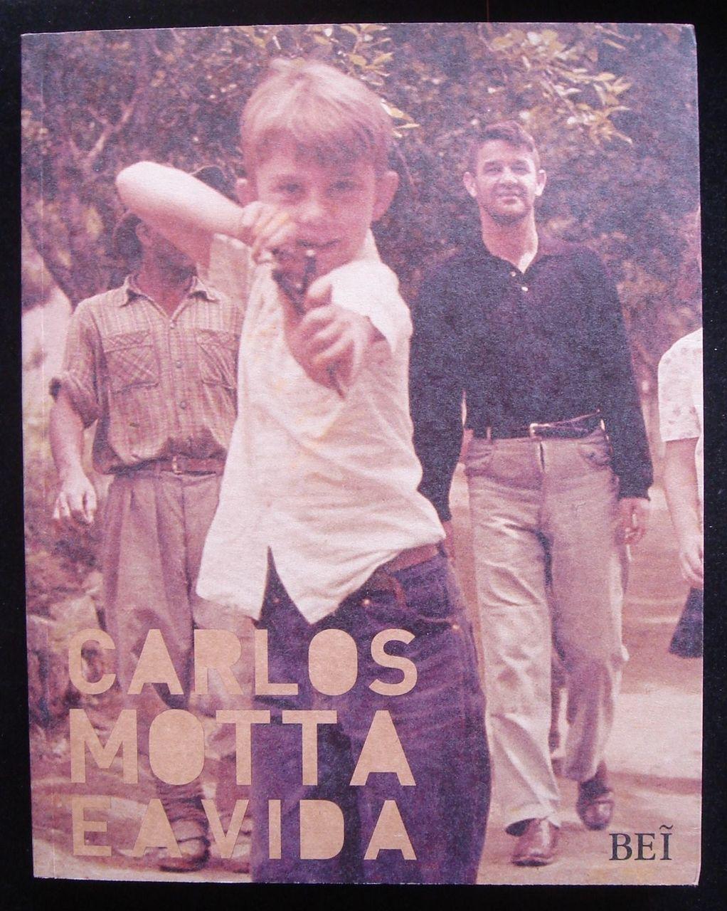 CARLOS MOTTA E A VIDA, by Carlos Lichtenfels Motta - 2010