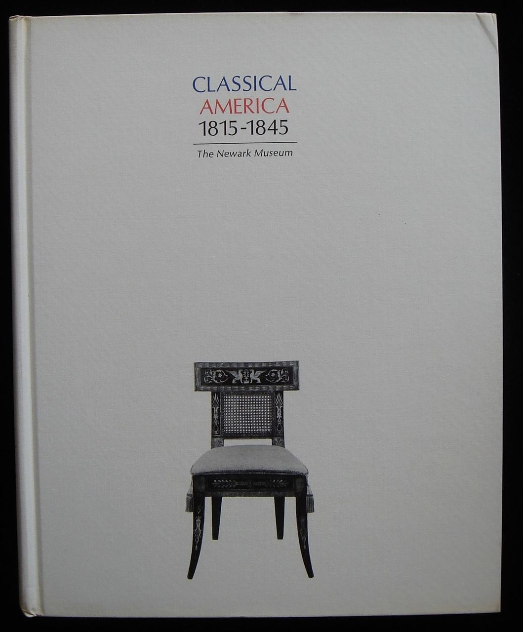 CLASSICAL AMERICA 1815-1845: An Exhibition at the Newark Museum - 1963