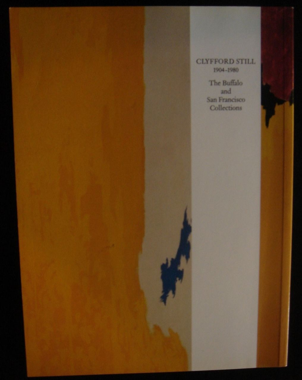 CLYFFORD STILL - The Buffalo and San Francisco Collections, ed by Thomas Kellein - 1992