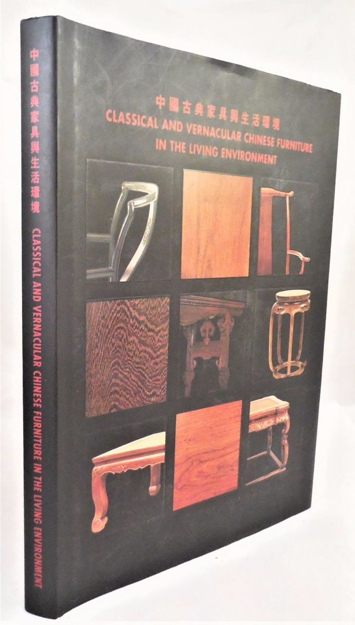CLASSICAL & VERNACULAR CHINESE FURNITURE IN THE LIVING ENVIRONMENT, by Kai-Yin Lo - 1998 [Signed]
