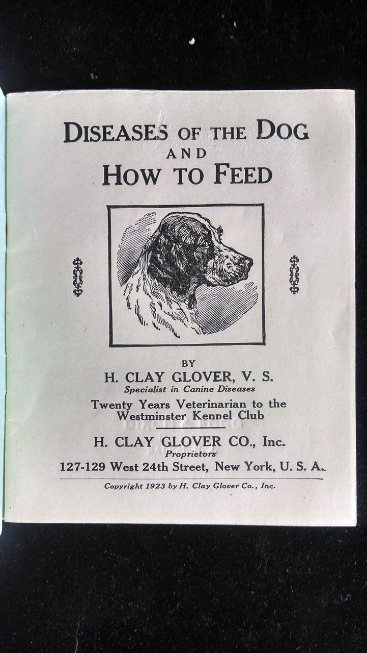DISEASES OF THE DOG AND HOW TO FEED, by Clay Glover - 1923