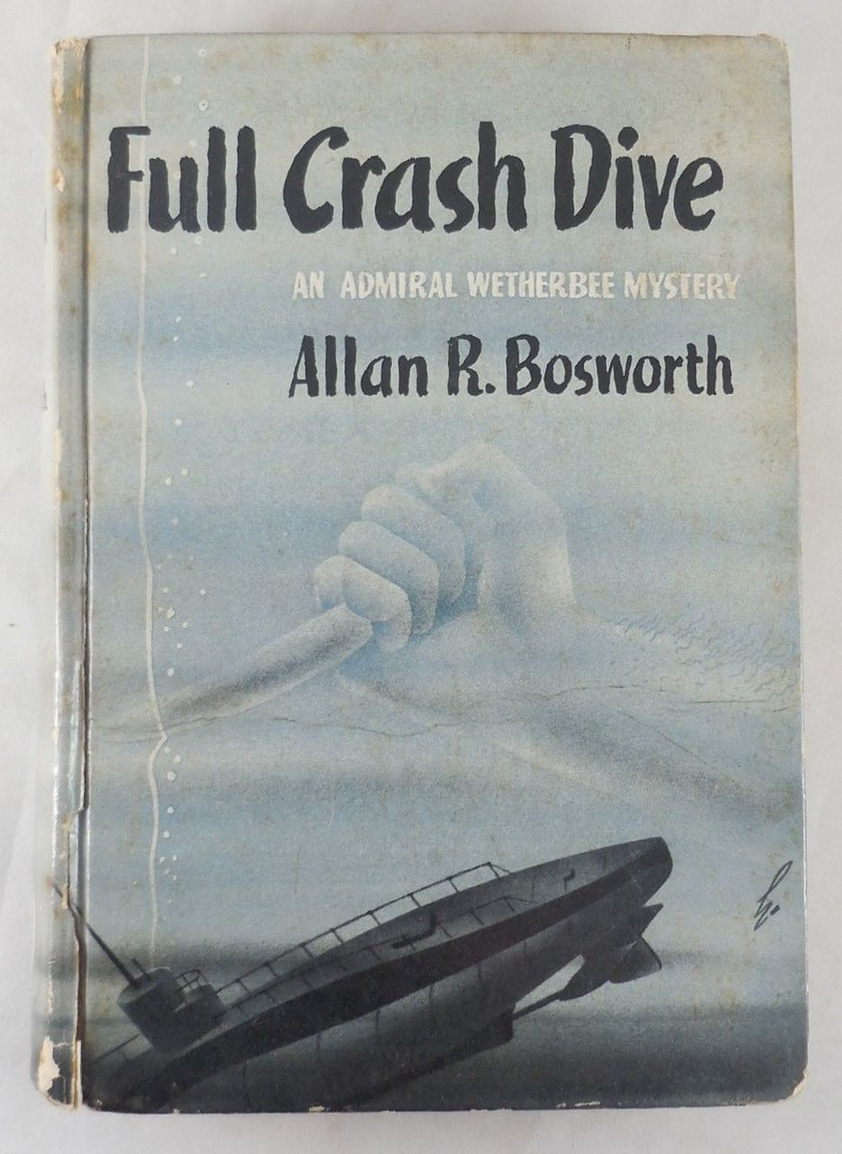 FULL CRASH DIVE, by Allan R. Bosworth - 1942 [1st Ed]