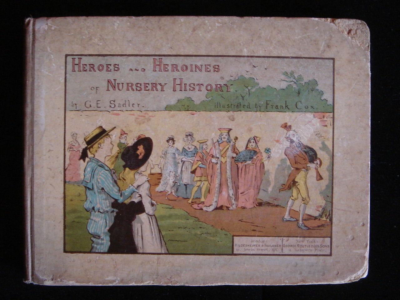 Heroes and Heroines of Nursery History G.E. Sadler Frank Cox 1884