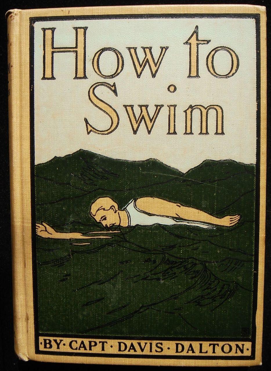 HOW TO SWIM: A PRACTICAL TREATISE..., by Capt Davis Dalton - 1899