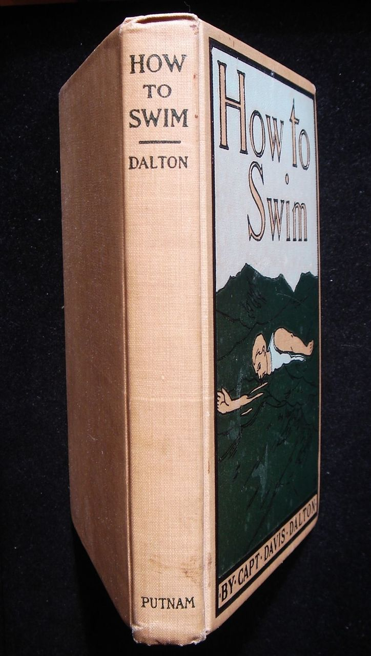 HOW TO SWIM: A PRACTICAL TREATISE..., by Capt Davis Dalton - 1899