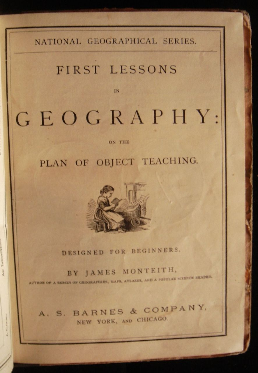 FIRST LESSONS IN GEOGRAPHY, by James Monteith - 1884