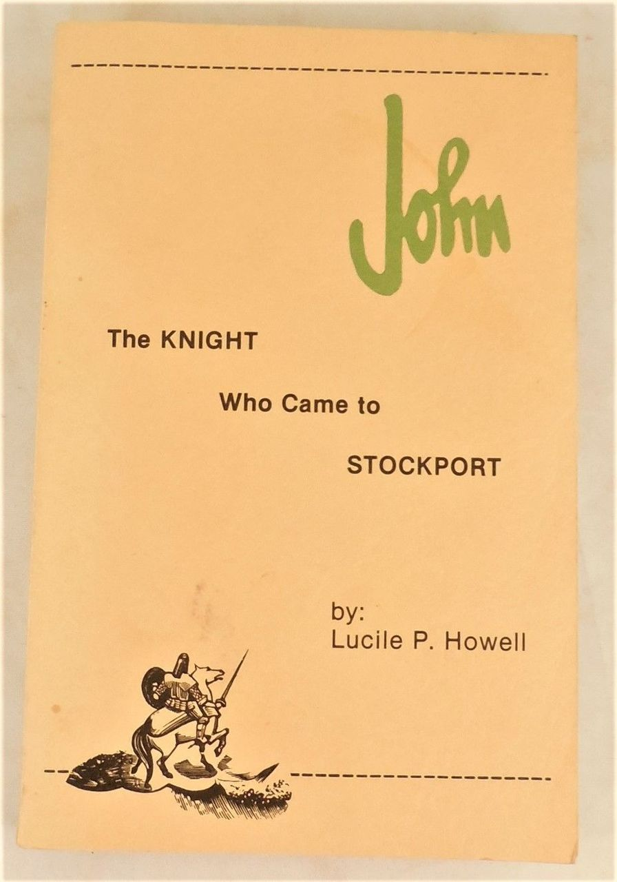 JOHN: THE KNIGHT WHO CAME TO STOCKPORT, by Lucile Howell - 1982, [signed]