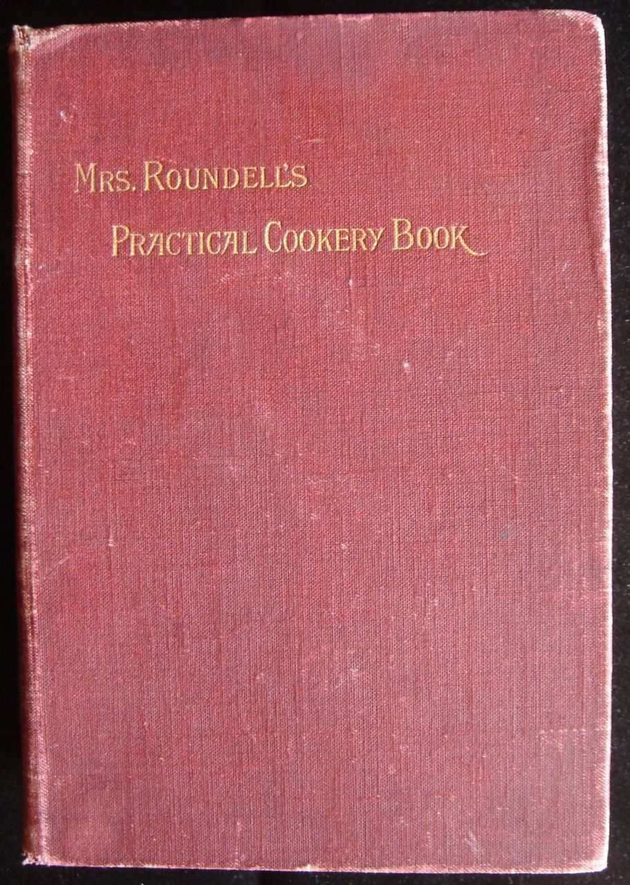MRS. ROUNDELL'S PRACTICAL COOKERY BOOK - 1898
