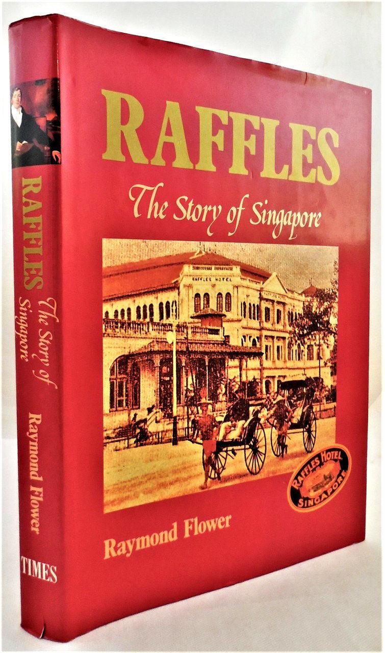 RAFFLES; THE STORY OF SINGAPORE, by Raymond Flower - 1991