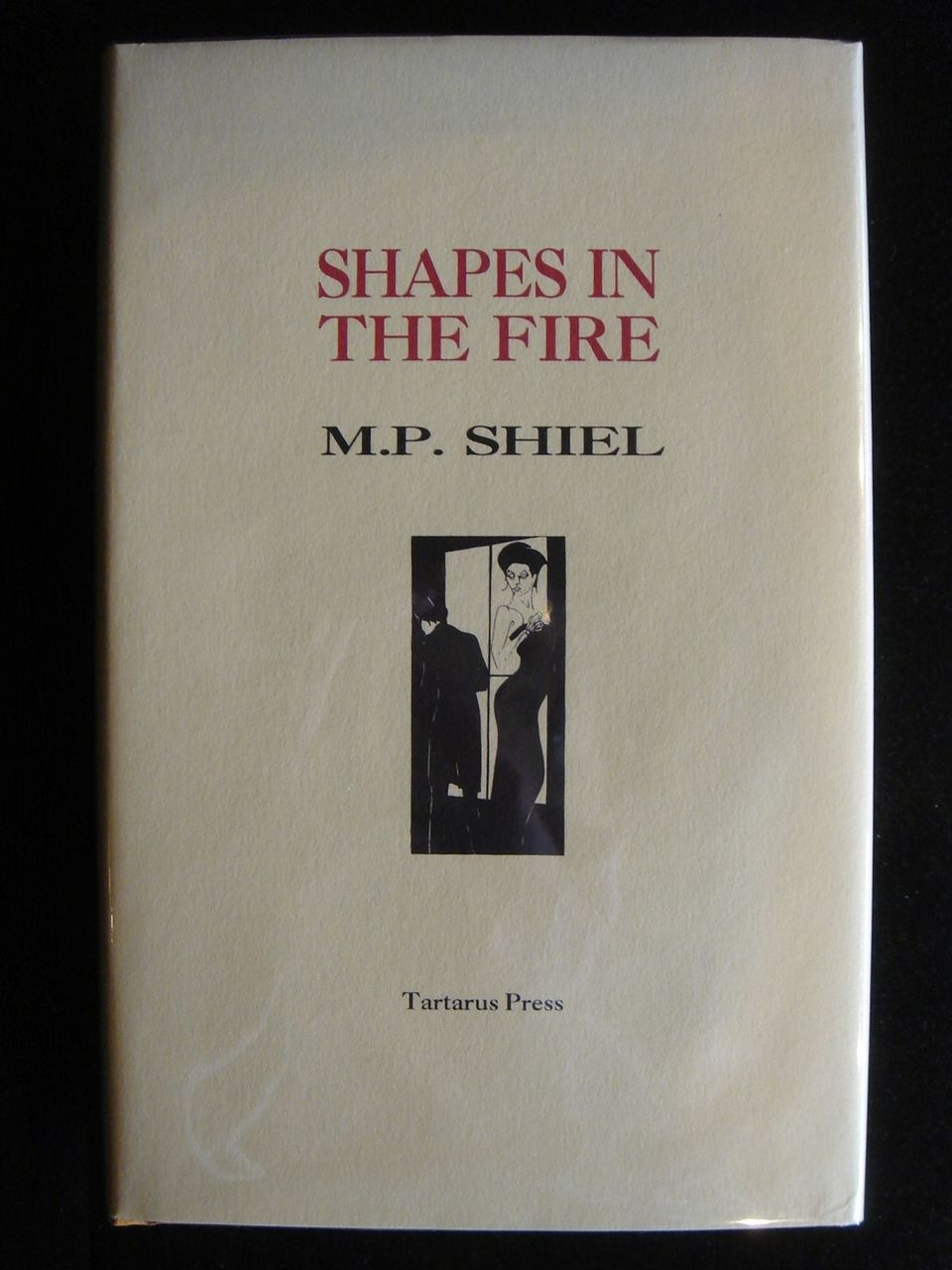 SHAPES IN THE FIRE, by M.P. Shiel - 2000