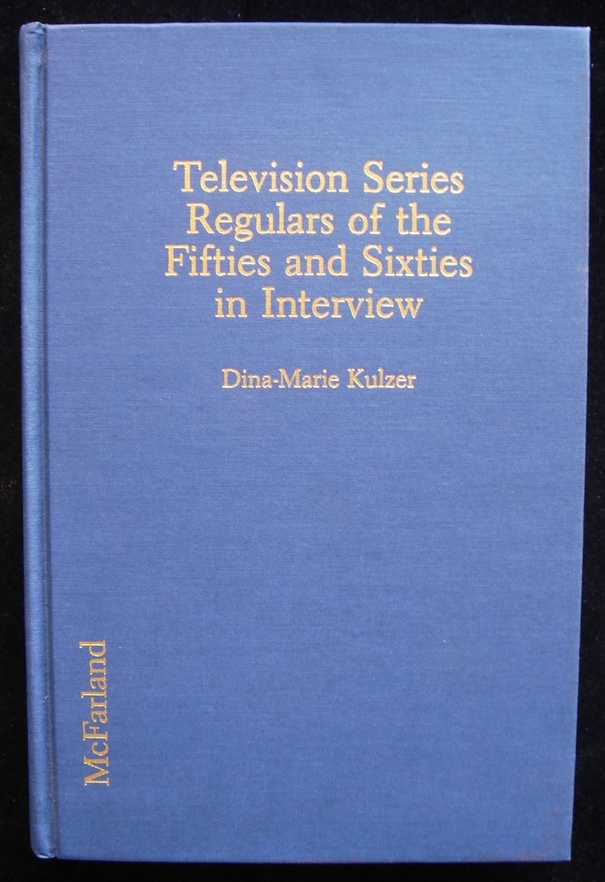 TELEVISION SERIES REGULARS OF THE FIFTIES AND SIXTIES IN INTERVIEW - 1992 [1st Ed]