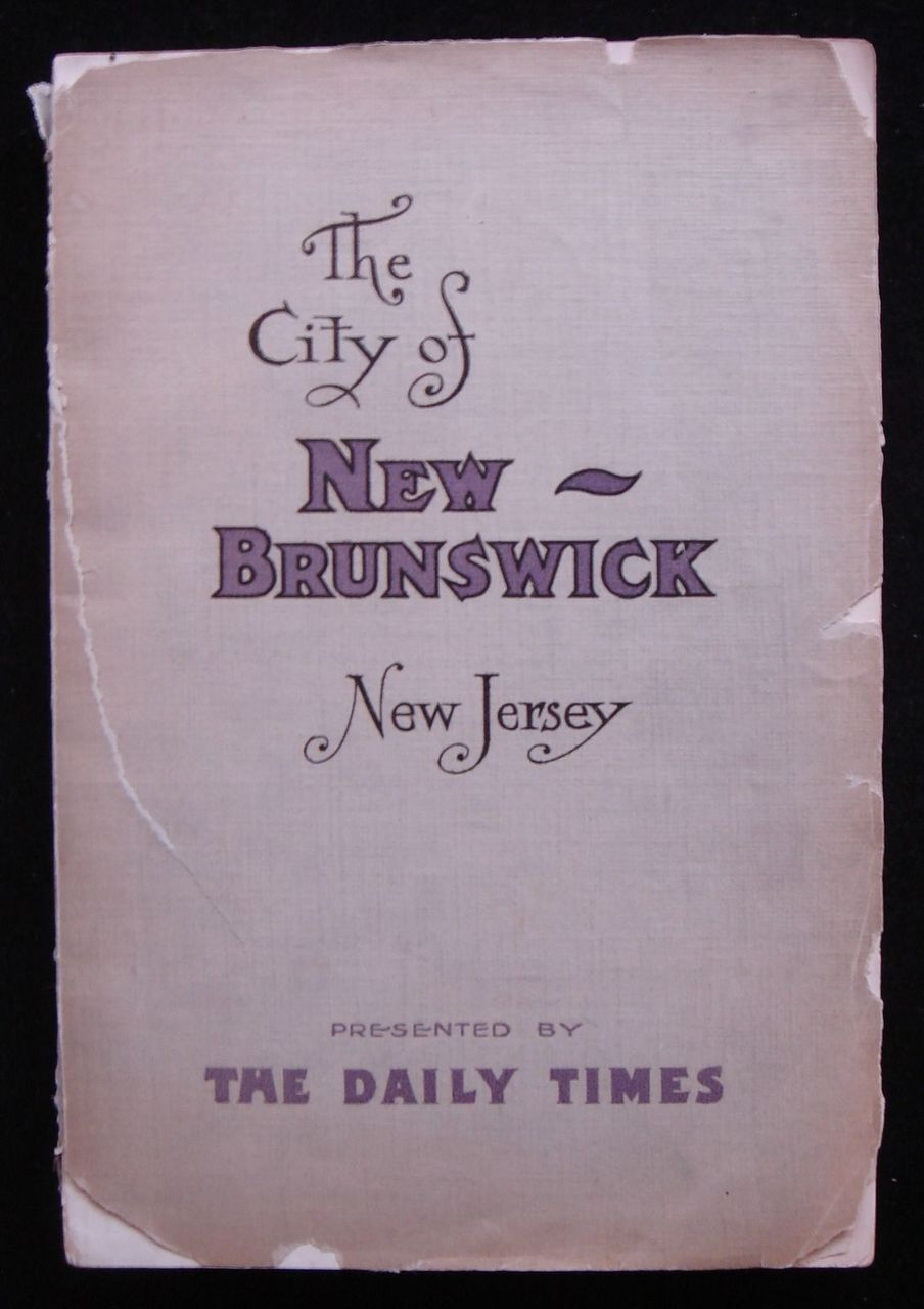 THE CITY OF NEW BRUNSWICK: Its History, Its Homes and Its Industries, 1908 NJ
