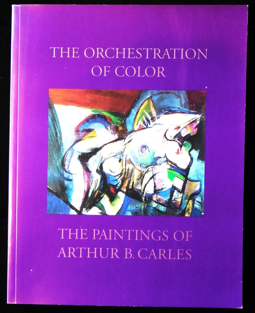 The ORCHESTRATION Of COLOR: The PAINTINGS Of ARTHUR B. CARLES - 2000