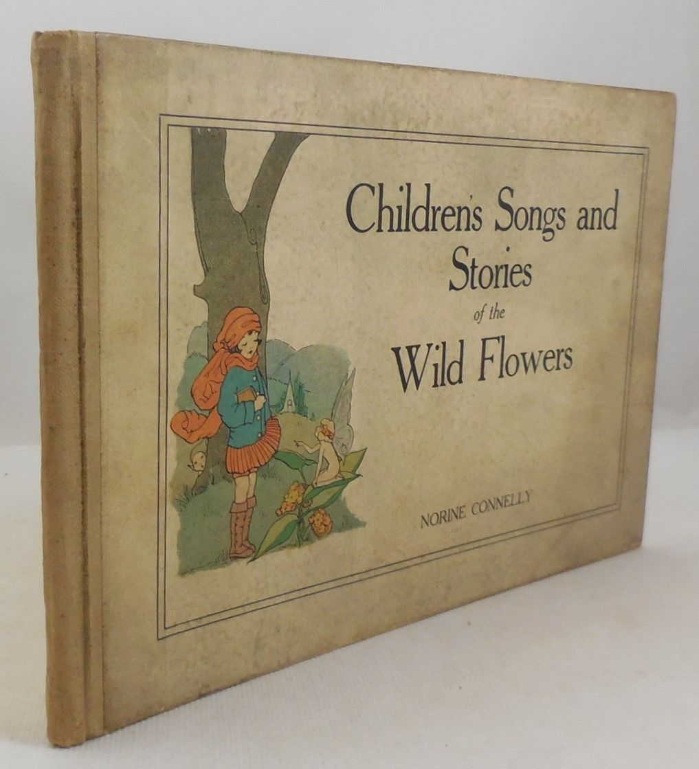 CHILDREN'S SONGS AND STORIES OF THE WILD FLOWERS, by Norine Connelly - 1922