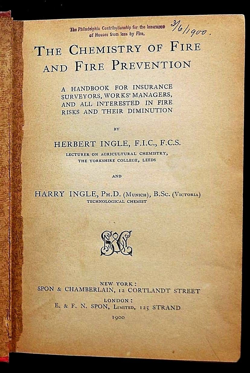 CHEMISTRY OF FIRE & FIRE PREVENTION: Handbook for Insurance Surveyors, Works Managers..., by Herbert & Harry Ingle - 1900 [1st Ed]
