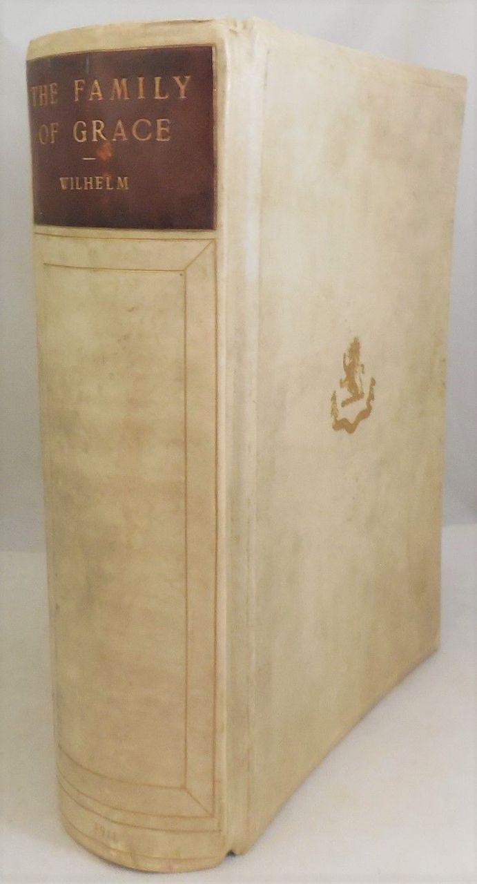 THE FAMILY OF GRACE, by Rev. John Wilhelm - 1911 [Ltd Ed 1/100]