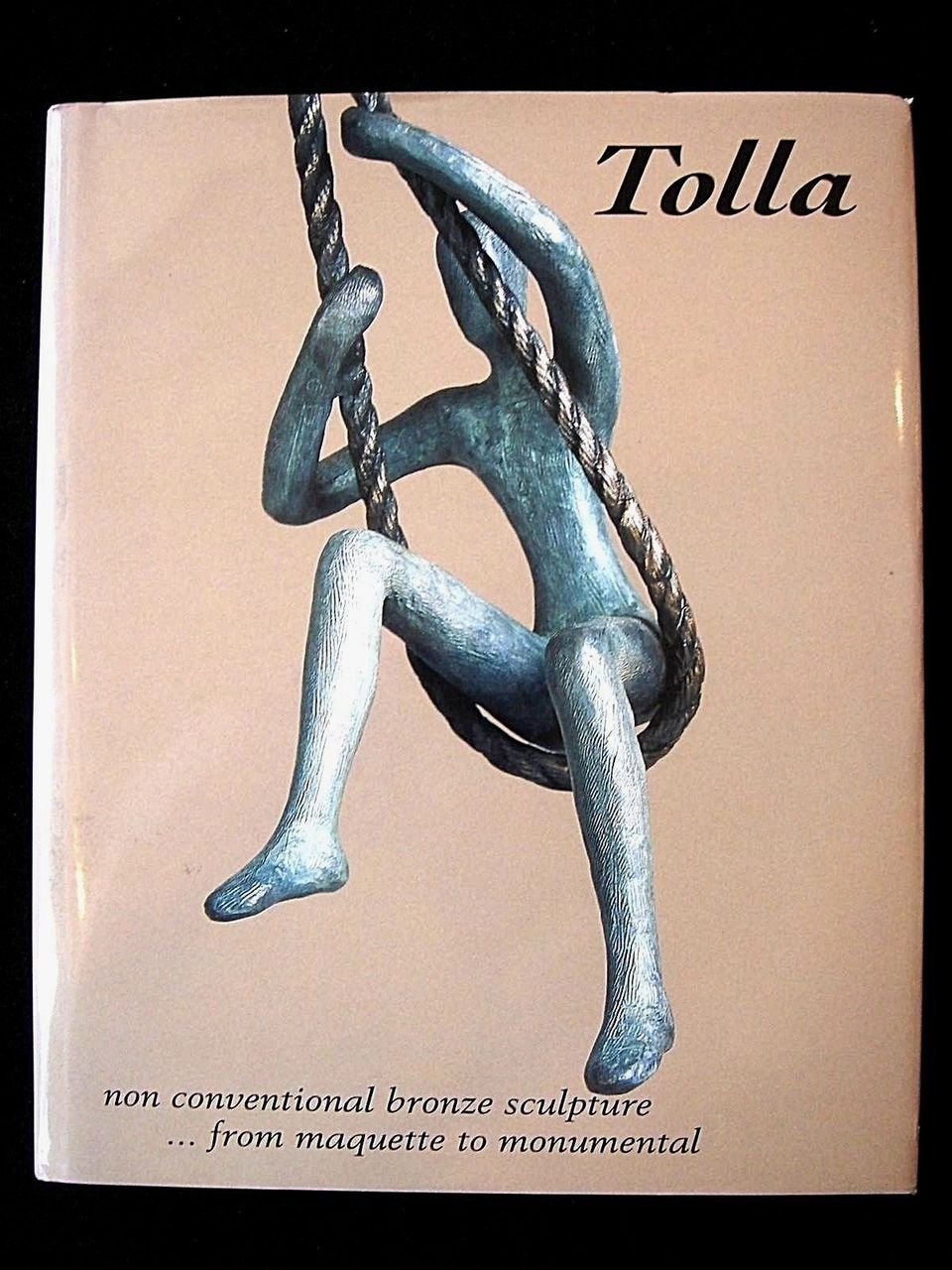 TOLLA: NON CONVENTIONAL BRONZE SCULPTURE from Maquette to Monumental, by Veronique Botineau Tolla - 2001 [SIGNED]