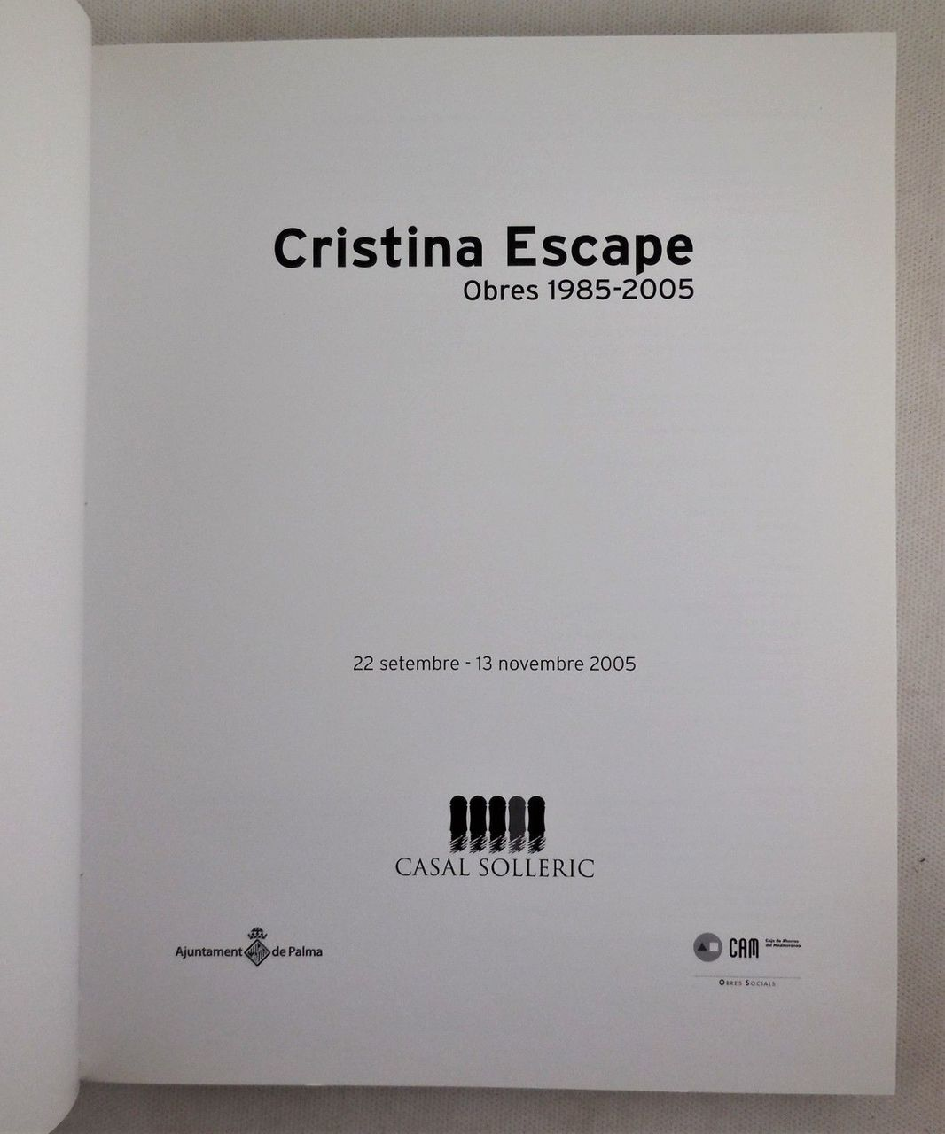 CRISTINA ESCAPE: OBRES 1985-2005, at Casal Solleric - 2005 [1st Ed]
