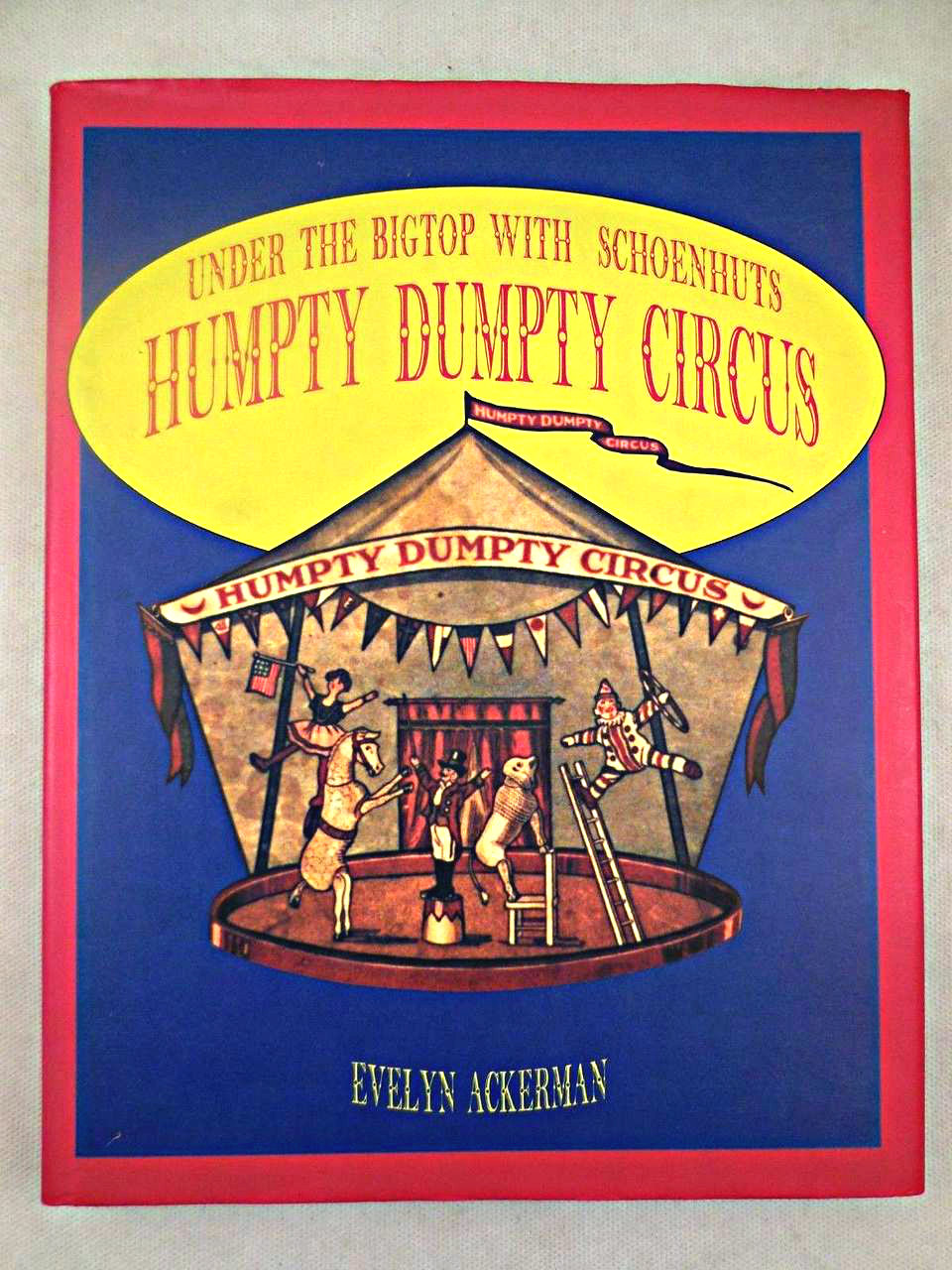 UNDER THE BIG TOP WITH SCHOENHUT's HUMPTY DUMPTY CIRCUS, Evelyn Ackerman - 1996 [1st Ed]