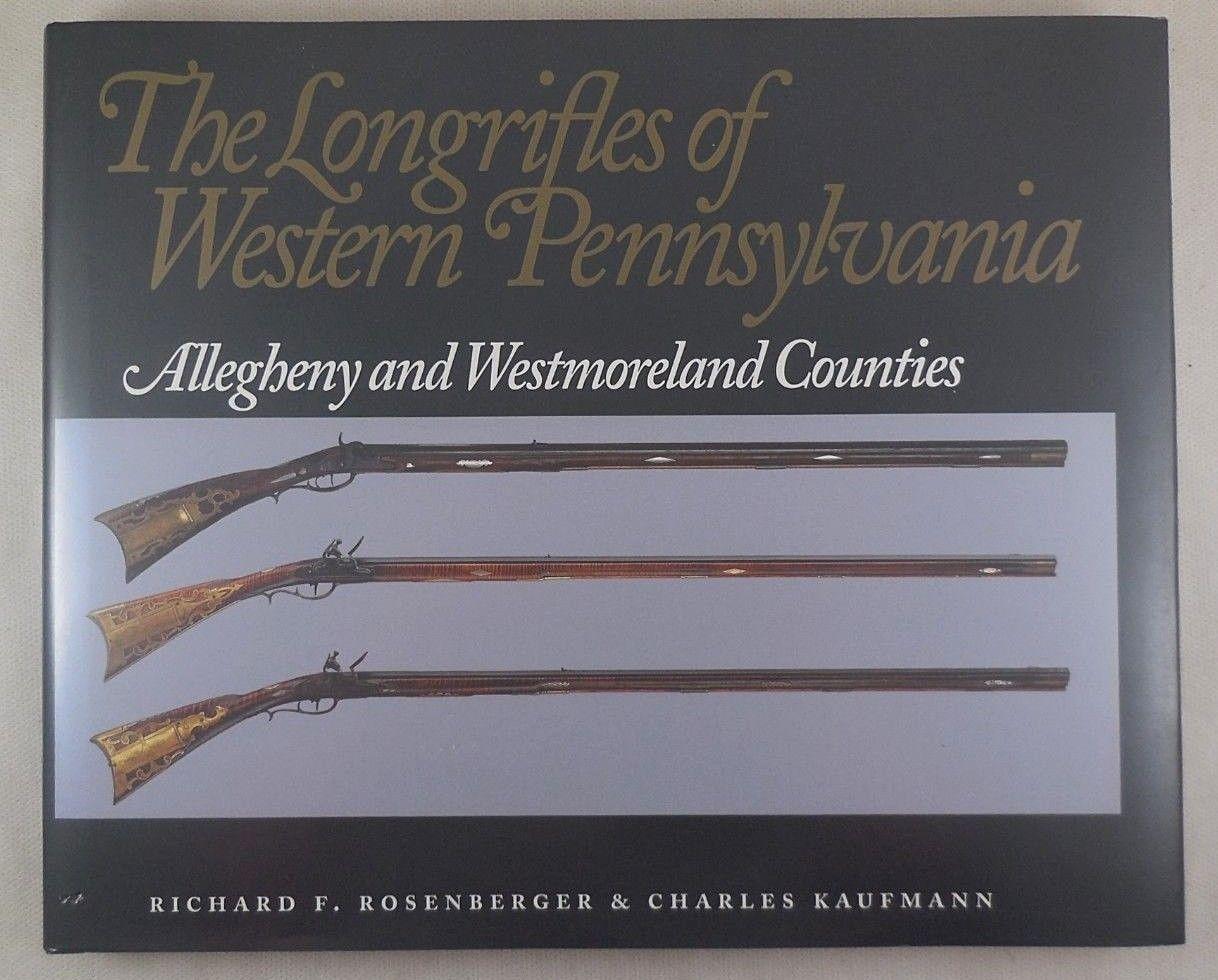 THE LONGRIFLES OF WESTERN PENNSYLVANIA, Richard F. Rosenberger & Charles Kaufmann -1993