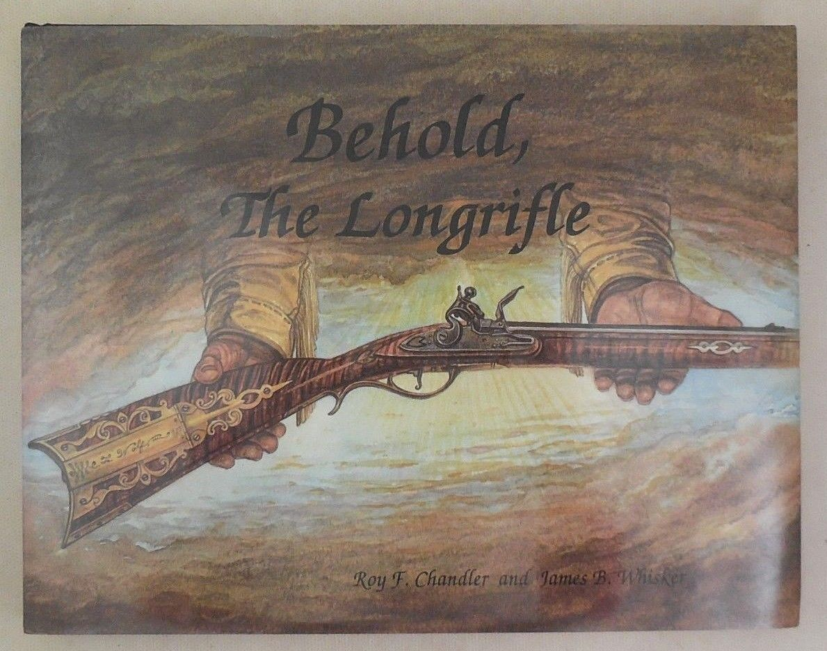 BEHOLD, THE LONGRIFLE, by Roy F. Chandler; James B. Whisker - 1993 [Ltd Ed/2000]