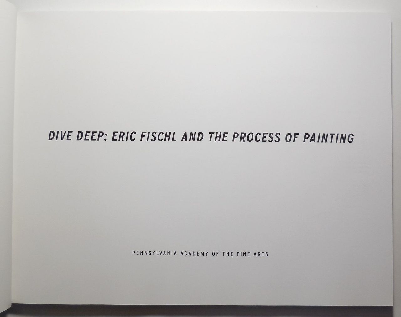 DIVE DEEP: ERIC FISCHL AND THE PROCESS OF PAINTING - 2012