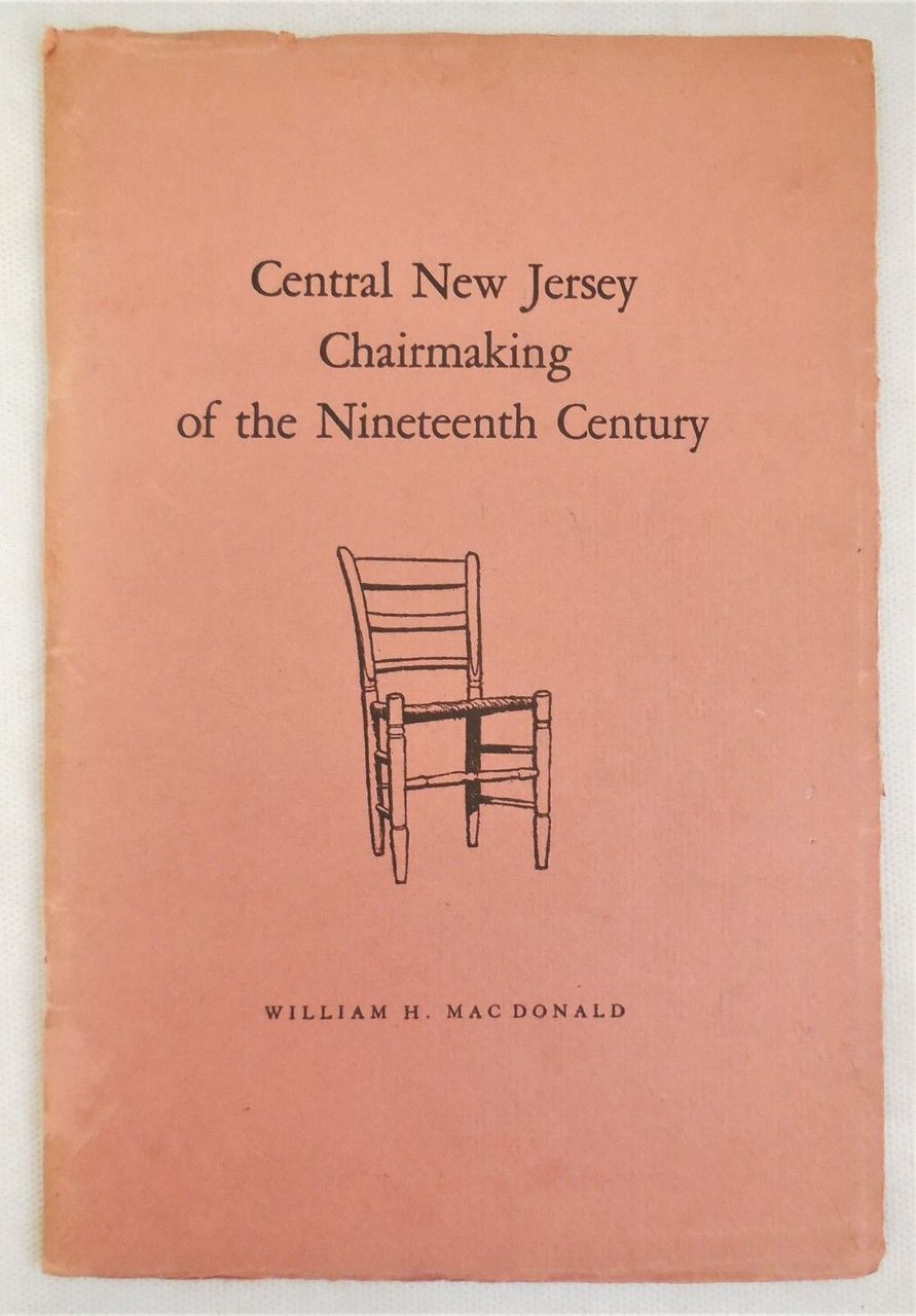 CENTRAL NEW JERSEY CHAIRMAKING OF THE 19TH CENTURY, by William H. McDonald - 1959